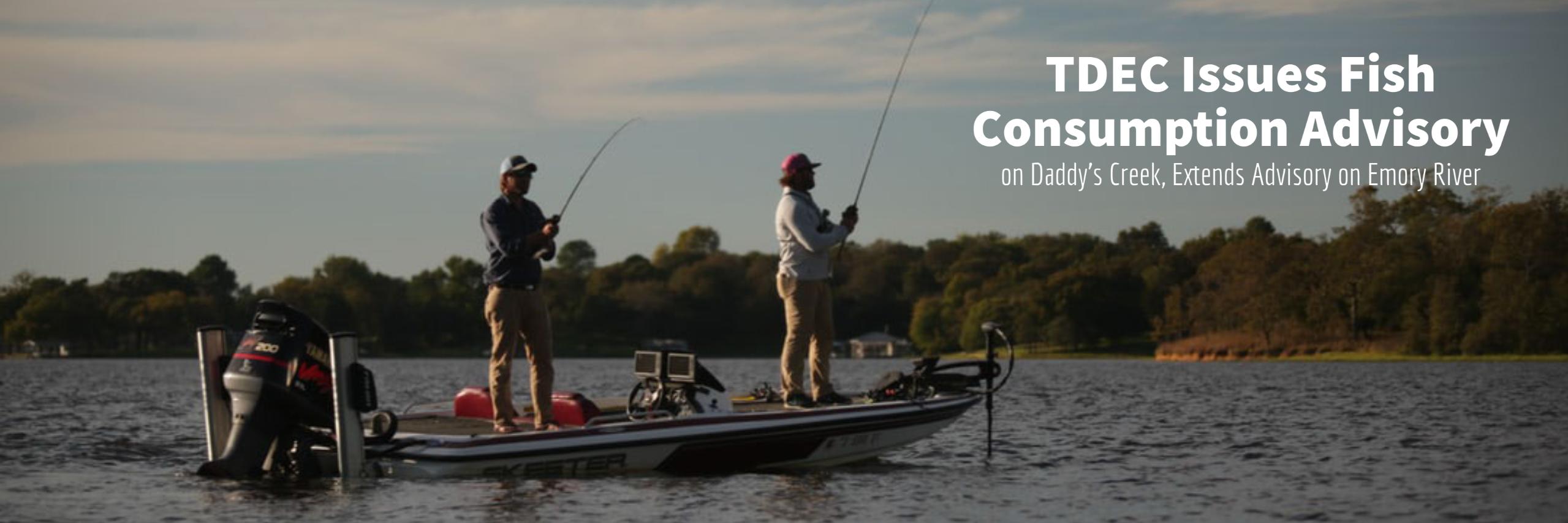 TDEC Issues Precautionary Fish Consumption Advisory on Daddy's Creek, Extends Advisory on Emory River
