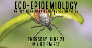 Eco-epidemiology of Tick-Borne Diseases in the Southeast U.S @ Zoom